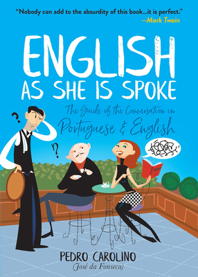English as She Is Spoke: The Guide of the Conversation in Portuguese and English Cover Image