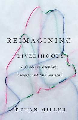 Reimagining Livelihoods: Life beyond Economy, Society, and Environment (Diverse Economies and Livable Worlds) Cover Image