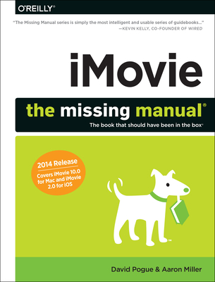 Imovie: The Missing Manual: 2014 Release, Covers iMovie 10.0 for Mac and 2.0 for IOS (Missing Manuals) Cover Image