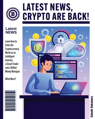 Latest News, Crypto Are Back!: Learn How to Enter the Cryptocurrency World as an Intelligent Investor, a Smart Trader and a Skilled Money Manager. Wh Cover Image