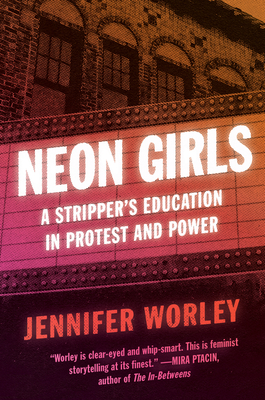 Neon Girls: A Stripper's Education in Protest and Power