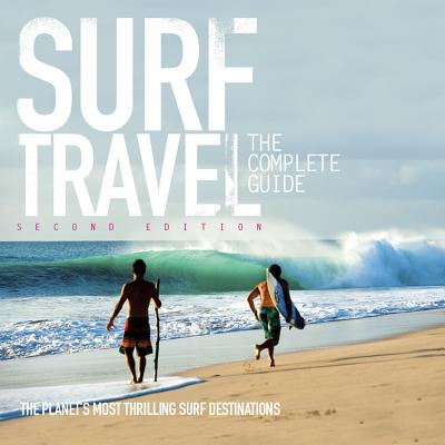 Surf Travel The Complete Guide: Enlarged & Revised 2nd Edition Cover Image
