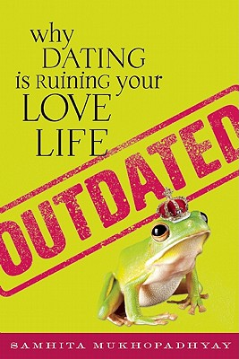 Outdated: Why Dating Is Ruining Your Love Life cover