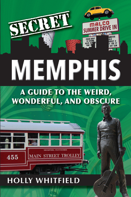 Secret Memphis: A Guide to the Weird, Wonderful, and Obscure Cover Image