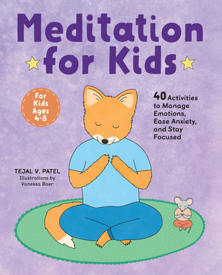 Meditation for Kids: 40 Activities to Manage Emotions, Ease Anxiety, and Stay Focused Cover Image