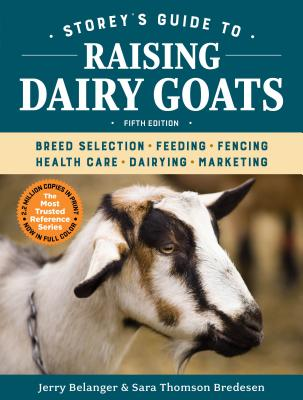 Storey's Guide to Raising Dairy Goats, 5th Edition: Breed Selection, Feeding, Fencing, Health Care, Dairying, Marketing (Storey's Guide to Raising) Cover Image