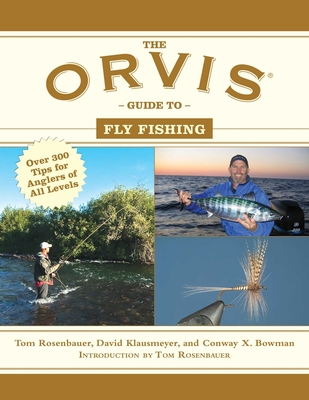 The Orvis Guide to Fly Fishing: More Than 300 Tips for Anglers of All Levels (Orvis Guides) Cover Image