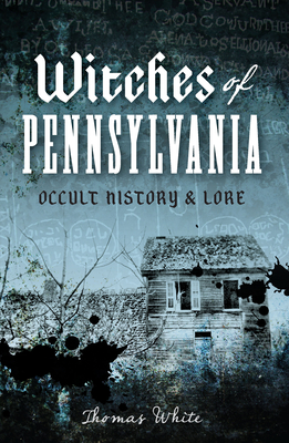 Witches of Pennsylvania: Occult History & Lore Cover Image