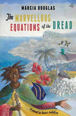 The Marvellous Equations of the Dread: A Novel in Bass Riddim Cover Image