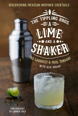 The Tippling Bros. A Lime and a Shaker: Discovering Mexican-Inspired Cocktails Cover Image