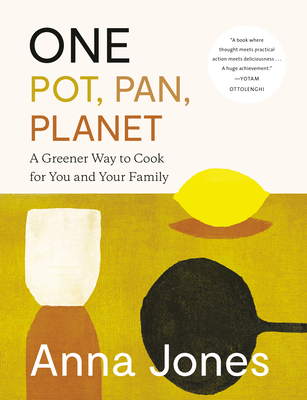One: Pot, Pan, Planet: A Greener Way to Cook for You and Your Family: A Cookbook Cover Image