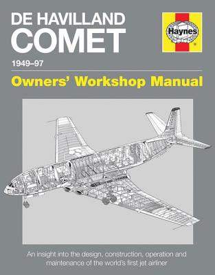 De Havilland Comet 1949-97: An insight into the design, construction, operation and maintenance of the world's first jet airliner (Owners' Workshop Manual) Cover Image