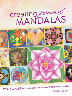 Creating Personal Mandalas: Story Circle Techniques in Watercolor and Mixed Media Cover Image