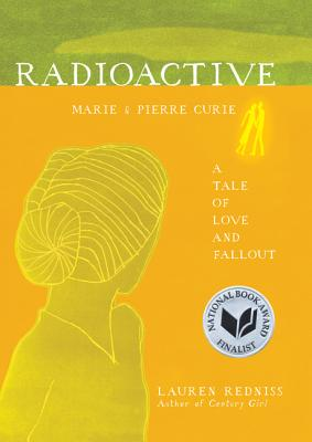 Radioactive: Marie & Pierre Curie: A Tale of Love and Fallout Cover Image