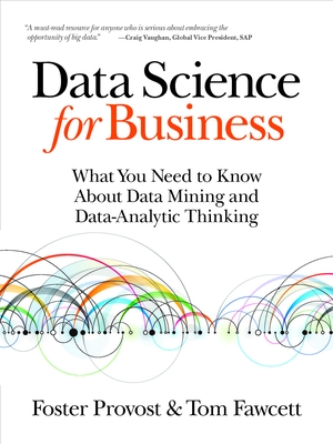 Data Science for Business: What You Need to Know about Data Mining and Data-Analytic Thinking Cover Image