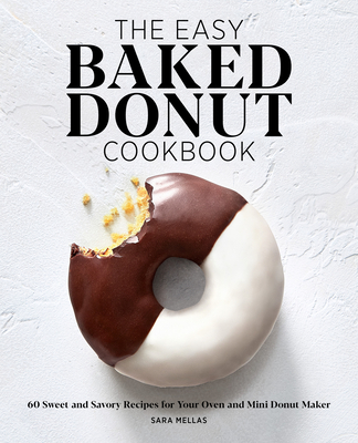 The Easy Baked Donut Cookbook: 60 Sweet and Savory Recipes for Your Oven and Mini Donut Maker Cover Image