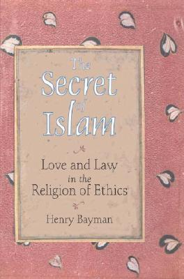 The Secret of Islam: Love and Law in the Religion of Ethics Cover Image