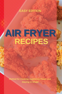 Air Fryer Recipes: Method for Cooking Appetizing Foods and Staying in Shape Cover Image