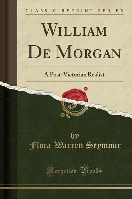 William de Morgan: A Post-Victorian Realist (Classic Reprint) Cover Image