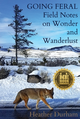 Going Feral: Field Notes on Wonder and Wanderlust Cover Image