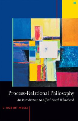 Process-Relational Philosophy: An Introduction to Alfred North Whitehead Cover Image