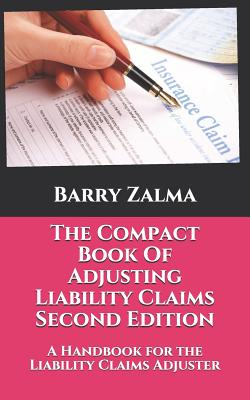 The Compact Book Of Adjusting Liability Claims Second Edition: A Handbook for the Liability Claims Adjuster Cover Image