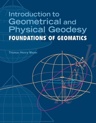 Introduction to Geometrical and Physical Geodesy: Foundations of Geomatics Cover Image