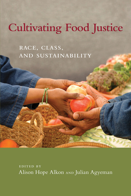 Cultivating Food Justice: Race, Class, and Sustainability Cover Image