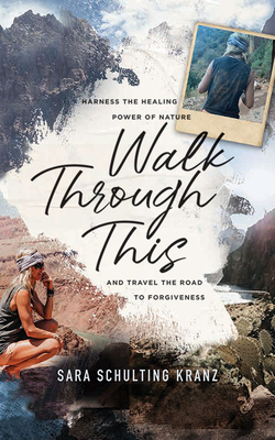 Walk Through This: Harness the Healing Power of Nature and Travel the Road to Forgiveness Cover Image