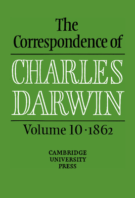 The Correspondence of Charles Darwin: Volume 10, 1862 Cover Image