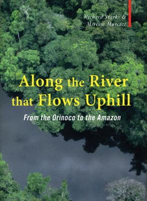 Along the River That Flows Uphill: From the Orinocco to the Amazon Cover Image