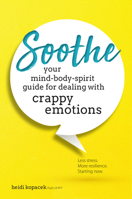Soothe: You Mind-Body-Spirit Guide for Dealing with Crappy Emotions Cover Image