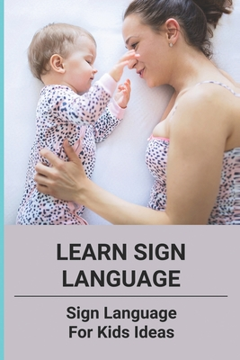 Learn Sign Language: Sign Language For Kids Ideas: Sign Language For Kids Cover Image
