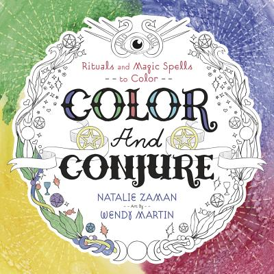 Color and Conjure: Rituals & Magic Spells to Color Cover Image