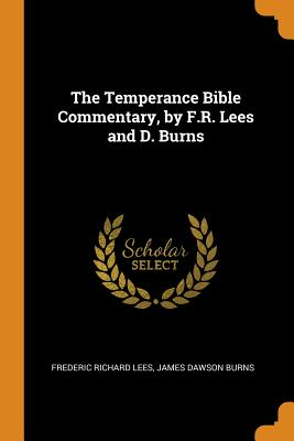 The Temperance Bible Commentary, by F.R. Lees and D. Burns Cover Image