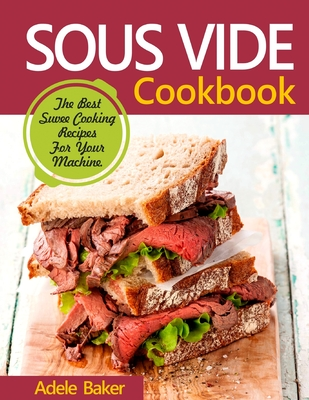 Sous Vide Cookbook: The Best Suvee Cooking Recipes for Cooking at Home Cover Image