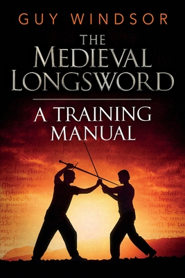 The Medieval Longsword: A Training Manual (Mastering the Art of Arms #2) Cover Image