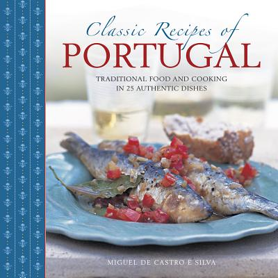 Classic Recipes of Portugal: Traditional Food and Cooking in 25 Authentic Dishes Cover Image