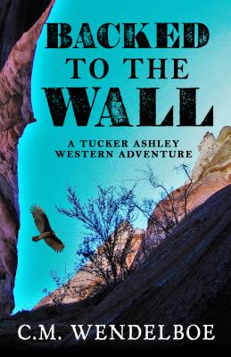 Backed to the Wall: A Tucker Ashley Western Adventure Cover Image