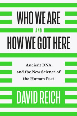 Who We Are and How We Got Here: Ancient DNA and the New Science of the Human Past Cover Image