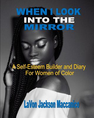 When I Look Into The Mirror: A Self-Esteem Builder and Diary For Women of Color Cover Image