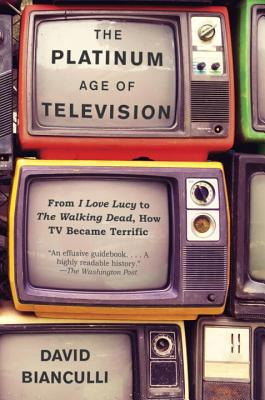The Platinum Age of Television: From I Love Lucy to The Walking Dead, How TV Became Terrific Cover Image