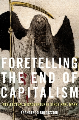 Foretelling the End of Capitalism: Intellectual Misadventures Since Karl Marx Cover Image