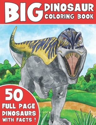 The Big Dinosaur Coloring Book: Jumbo Kids Coloring Book With Dinosaur Facts Cover Image
