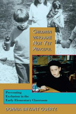 Children Who Are Not Yet Peaceful: Preventing Exclusion in the Early Elementary Classroom Cover Image