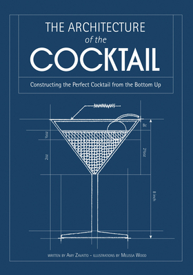 The Architecture of the Cocktail: Constructing the Perfect Cocktail from the Bottom Up Cover Image