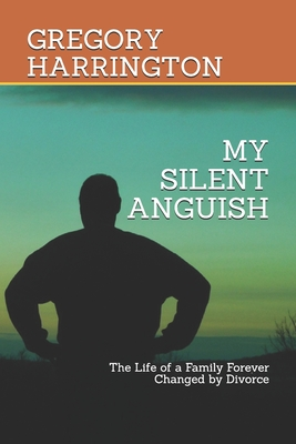 My Silent Anguish: The Life of a Family Forever Changed by Divorce Cover Image