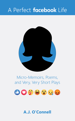 A Perfect Facebook Life : Micro-Memoirs, Poems, and Very, Very Short Plays Cover Image