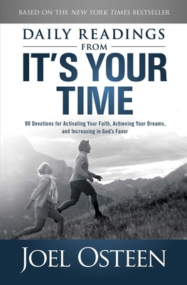 Daily Readings from It's Your Time: 90 Devotions for Activating Your Faith, Achieving Your Dreams, and Increasing in God's Favor Cover Image