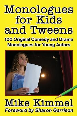Monologues for Kids and Tweens: 100 Original Comedy and Drama Monologues for Young Actors Cover Image